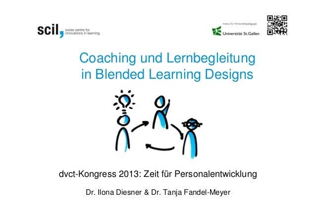 Coaching und Lernbegleitung    in Blended Learning Designsdvct-Kongress 2013: Zeit für Personalentwicklung      Dr. Ilona ...