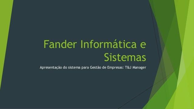 Fander Informática e Sistemas Apresentação do sistema para Gestão de Empresas: T&J Manager