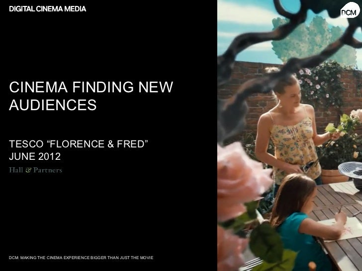 "CINEMA FINDING NEWAUDIENCESTESCO ""FLORENCE & FRED""JUNE 2012DCM: MAKING THE CINEMA EXPERIENCE BIGGER THAN JUST THE MOVIE"