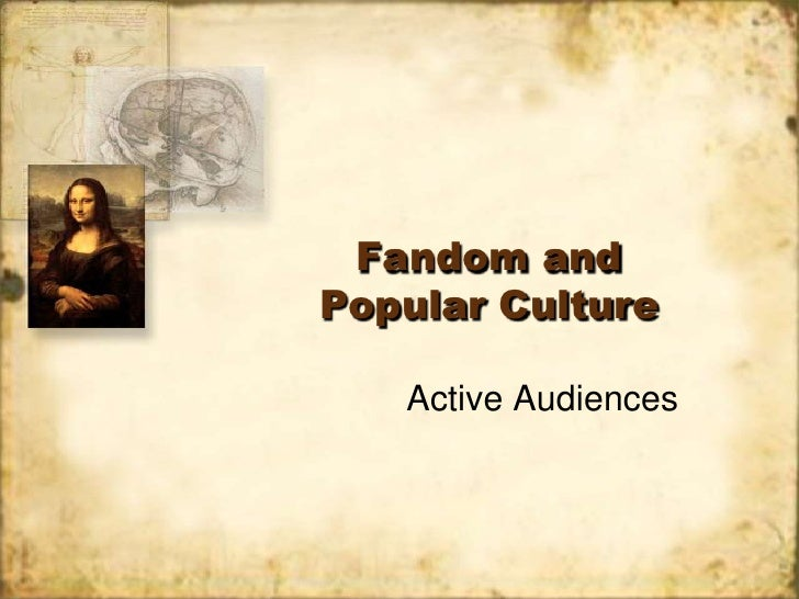 Fandom andPopular Culture   Active Audiences