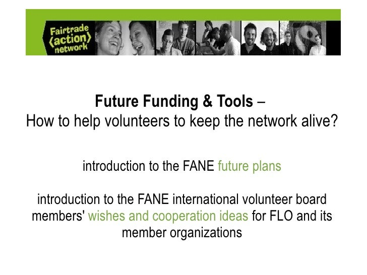 Future Funding & Tools  –   How to help volunteers to keep the network alive? introduction to the FANE  future plans intro...