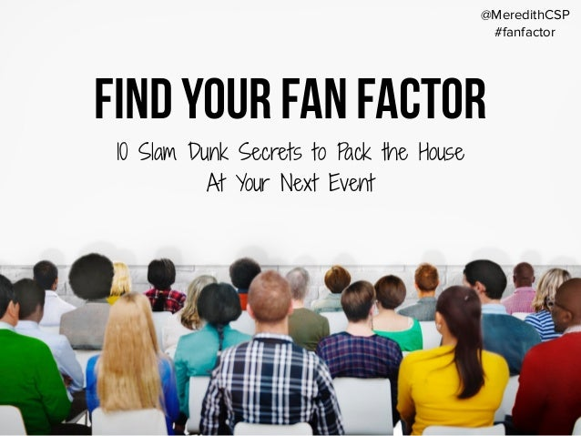 Find Your Fan Factor 10 Slam Dunk Secrets to Pack the House At Your Next Event @MeredithCSP #fanfactor