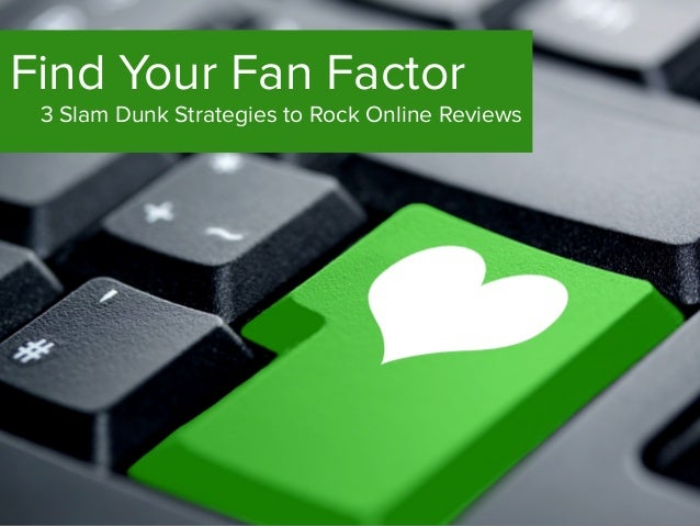 Find Your Fan Factor 3 Slam Dunk Strategies to Rock Online Reviews