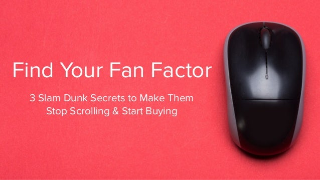 Find Your Fan Factor 3 Slam Dunk Secrets to Make Them Stop Scrolling & Start Buying