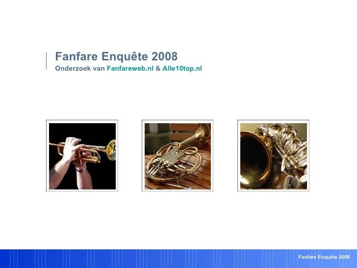 Fanfare Enquête 2008 Onderzoek van  Fanfareweb.nl  &  Alle10top.nl   Fanfare Enquête 2008