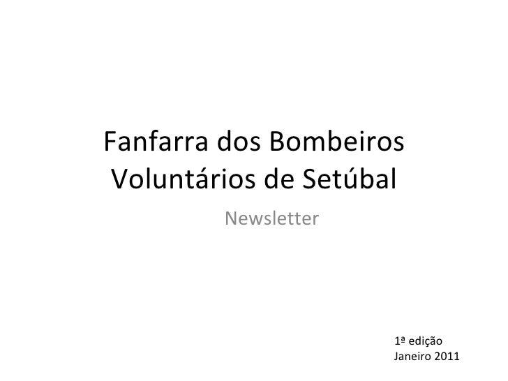 Fanfarra dos Bombeiros Voluntários de Setúbal Newsletter  1ª edição  Janeiro 2011