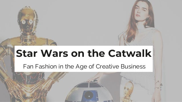 Star Wars on the Catwalk Fan Fashion in the Age of Creative Business