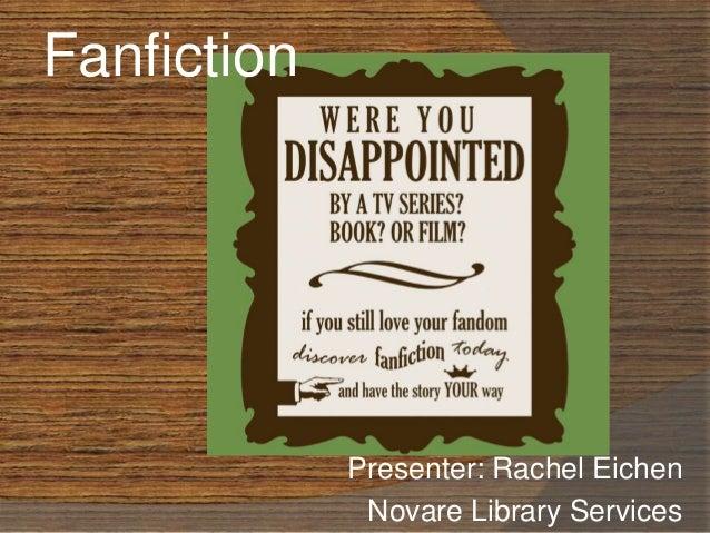 Presenter: Rachel Eichen Novare Library Services Fanfiction