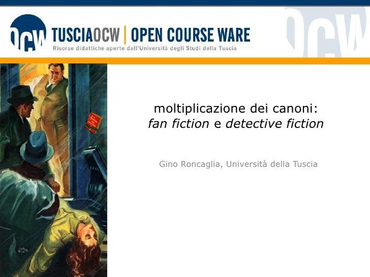 moltiplicazione dei canoni: fan fiction  e  detective fiction Gino Roncaglia, Università della Tuscia