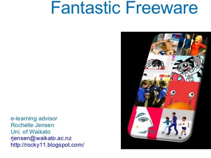 Fantastic Freeware e-learning advisor Rochelle Jensen Uni. of Waikato [email_address] http://rocky11.blogspot.com/