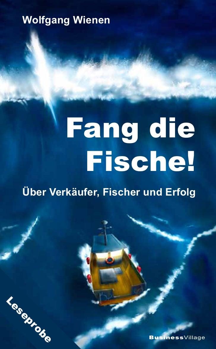 Wolfgang Wienen                  Fang die               Fische!      Über Verkäufer, Fischer und Erfolg Le  se     pro    ...