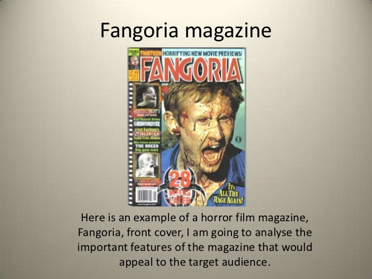 Fangoria magazine Here is an example of a horror film magazine,Fangoria, front cover, I am going to analyse theimportant f...