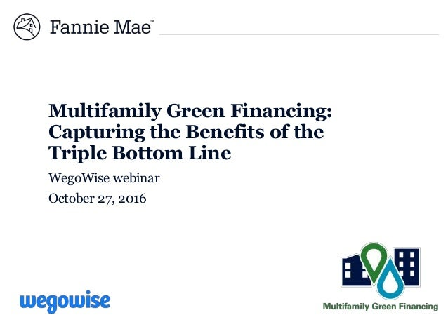 Multifamily Green Financing: Capturing the Benefits of the Triple Bottom Line WegoWise webinar October 27, 2016