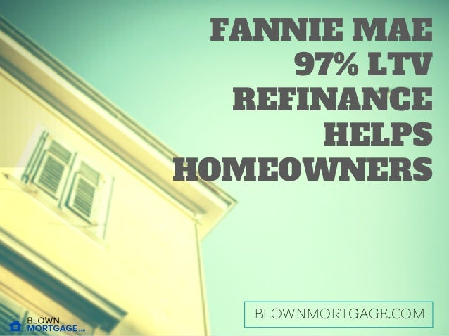 Fannie Mae 97 Ltv Refinance Helps Homeowners Blown Mortgage
