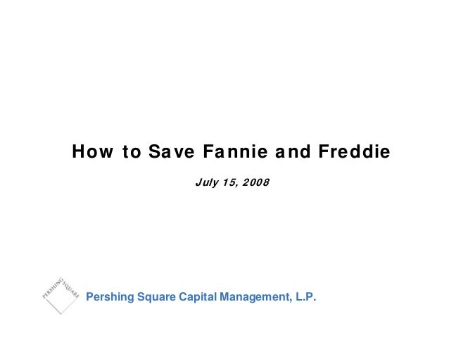 How to Save Fannie and Freddie July 15, 2008 Pershing Square Capital Management, L.P.