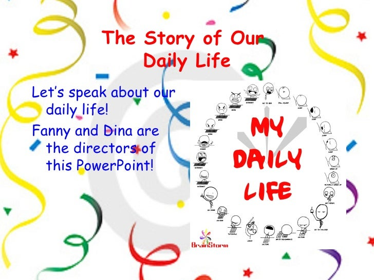 The Story of Our              Daily LifeLet's speak about our  daily life!Fanny and Dina are  the directors of  this Power...