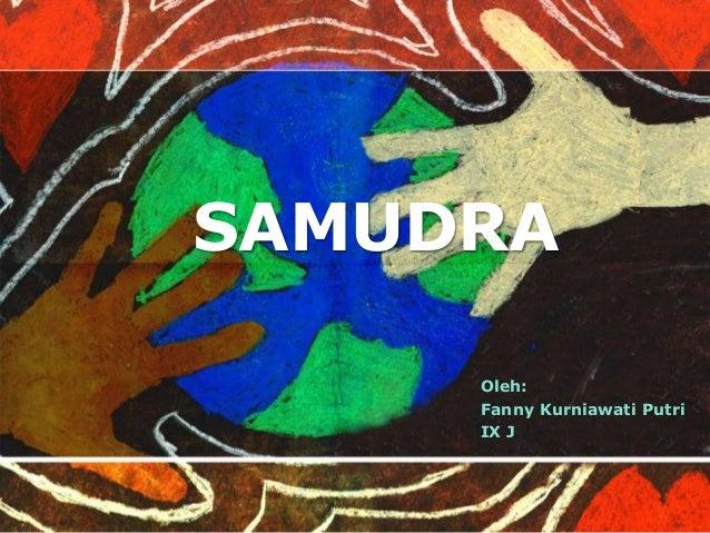 SAMUDRA  Oleh:  Fanny Kurniawati Putri  IX J