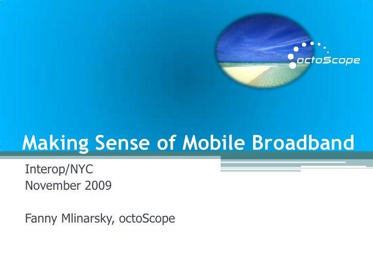 Making Sense of Mobile Broadband<br />Interop/NYC<br />November 2009<br />Fanny Mlinarsky, octoScope<br />