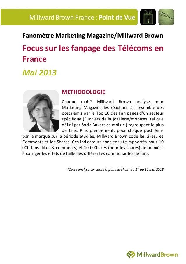 Fanomètre Marketing Magazine/Millward BrownFocus sur les fanpage des Télécoms enFranceMai 2013METHODOLOGIEChaque mois* Mil...