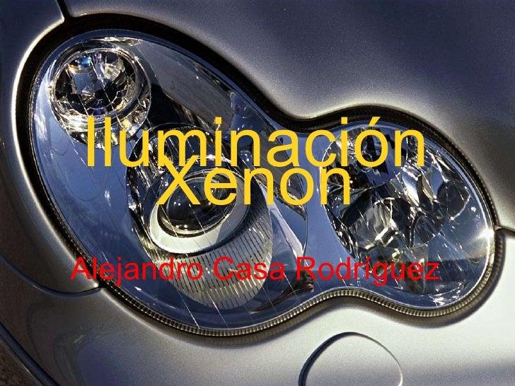 Iluminación Xenon Alejandro Casa Rodríguez