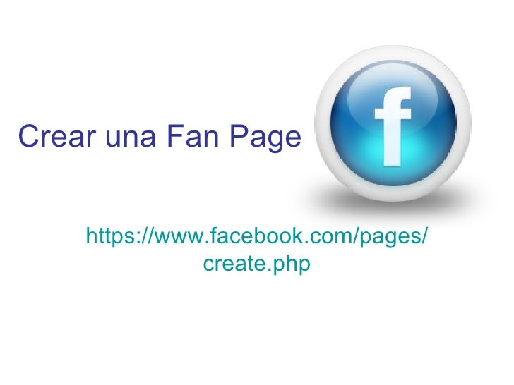 Crear una Fan Page    https://www.facebook.com/pages/               create.php