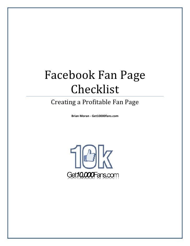 Facebook Fan Page     Checklist  Creating a Profitable Fan Page        Brian Moran - Get10000fans.com