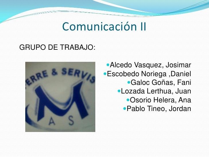 Comunicación IIGRUPO DE TRABAJO:                     Alcedo Vasquez, Josimar                    Escobedo Noriega ,Daniel...