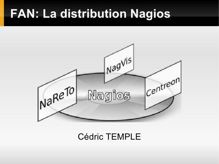 FAN: La distribution Nagios <ul><ul><li>Cédric TEMPLE </li></ul></ul>