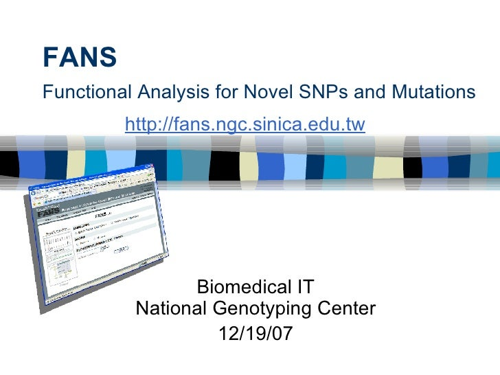 FANS Functional Analysis for Novel SNPs and Mutations Biomedical IT National Genotyping Center 05/29/09 http://fans.ngc.si...