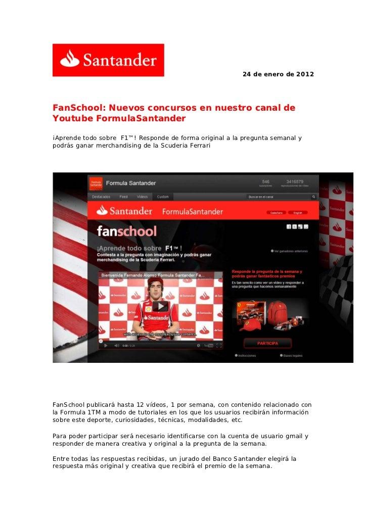 24 de enero de 2012FanSchool: Nuevos concursos en nuestro canal deYoutube FormulaSantander¡Aprende todo sobre F1™! Respond...