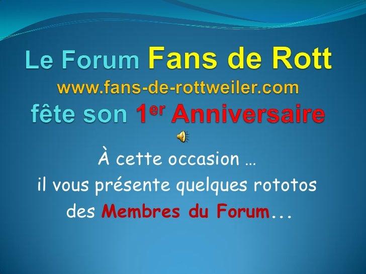 À cette occasion … il vous présente quelques rototos     des Membres du Forum...