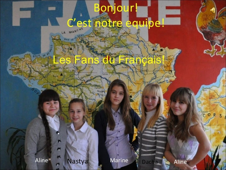 Bonjour! C'est notre equipe! Aline Nastya Marine Dacha Aline Les Fans du Français!