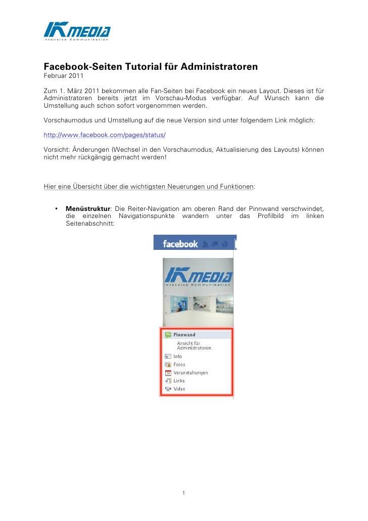 Facebook-Seiten Tutorial für AdministratorenFebruar 2011Zum 1. März 2011 bekommen alle Fan-Seiten bei Facebook ein neues ...