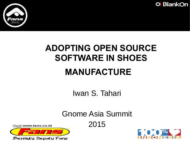 ADOPTING OPEN SOURCE SOFTWARE IN SHOES MANUFACTURE Iwan S. Tahari Gnome Asia Summit 2015