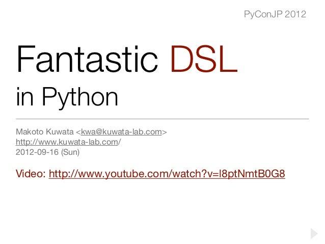 PyConJP 2012Fantastic DSLin PythonMakoto Kuwata <kwa@kuwata-lab.com>http://www.kuwata-lab.com/2012-09-16 (Sun)Video: http:...