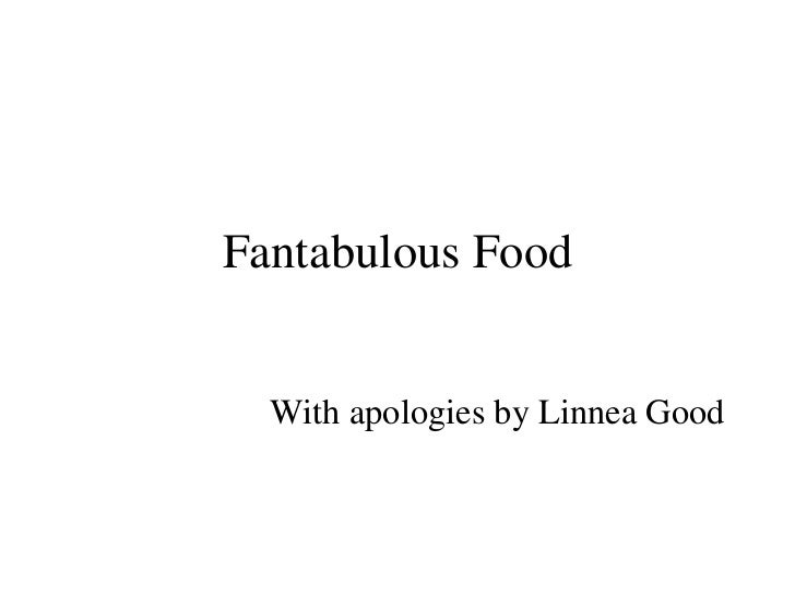 Fantabulous Food With apologies by Linnea Good