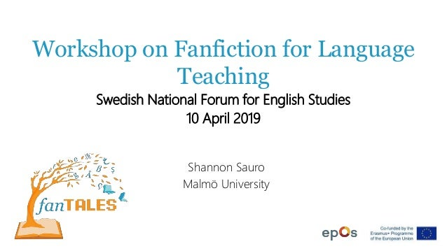 Workshop on Fanfiction for Language Teaching Swedish National Forum for English Studies 10 April 2019 Shannon Sauro Malmö ...