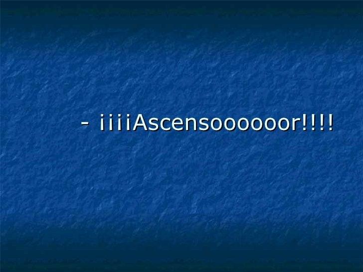 - ¡¡¡¡Ascensoooooor!!!!
