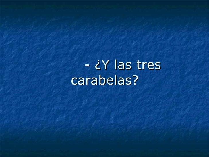 - ¿Y las tres carabelas?
