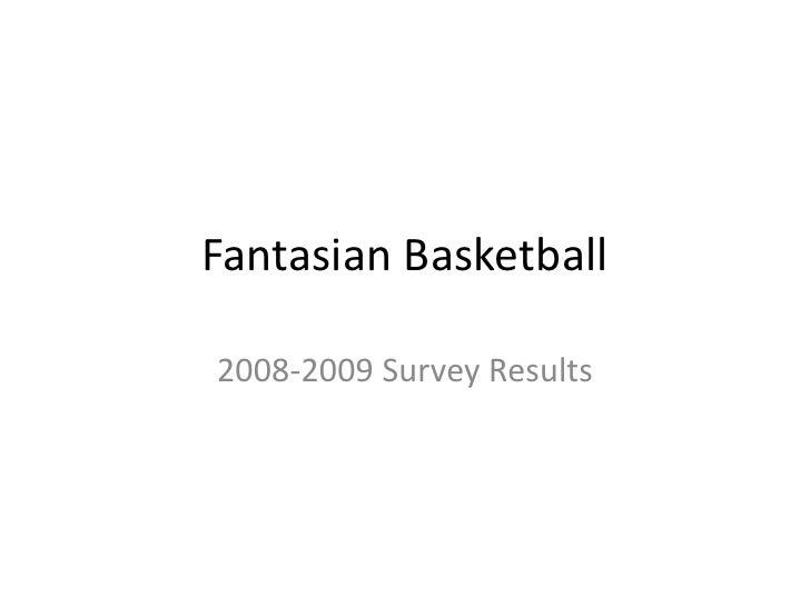 Fantasian Basketball<br />2008-2009 Survey Results<br />