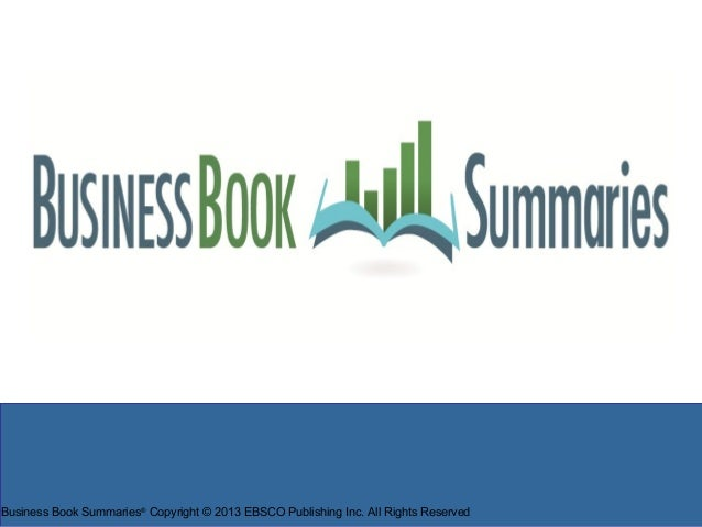 Business Book Summaries®Copyright © 2013 EBSCO Publishing Inc. All Rights Reserved