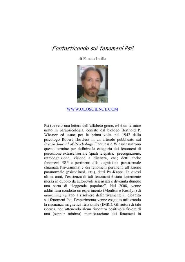 Fantasticando sui fenomeni Psi! di Fausto Intilla  WWW.OLOSCIENCE.COM  Psi (ovvero una lettera dell'alfabeto greco, ψ) è u...