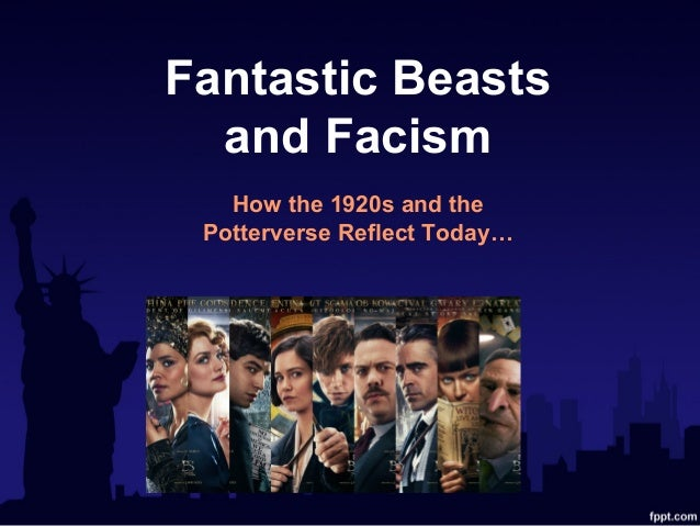Fantastic Beasts and Facism How the 1920s and the Potterverse Reflect Today…