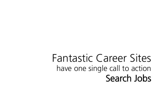 Fantastic Career Sites have one single call to action Search Jobs