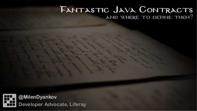 Fantastic Java Contracts and where to define them? @MilenDyankov Developer Advocate, Liferay