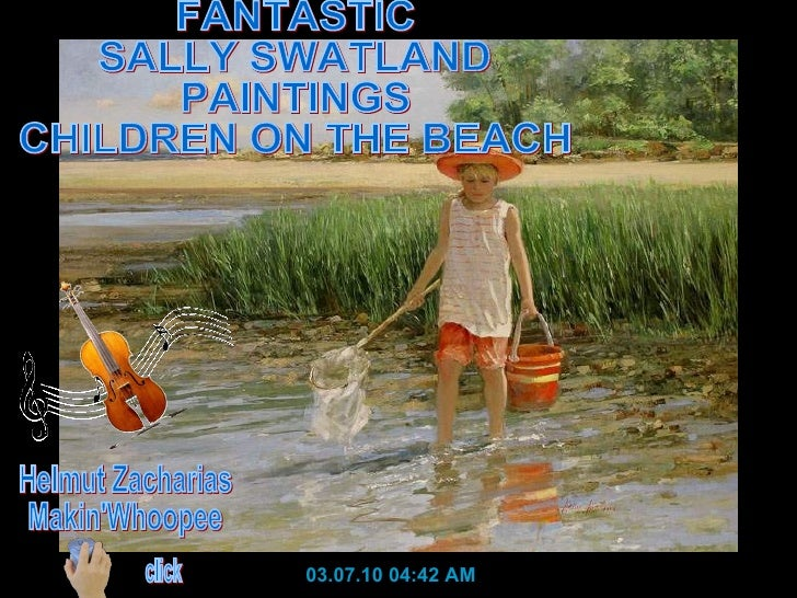 03.07.10   04:42 AM FANTASTIC  SALLY SWATLAND PAINTINGS CHILDREN ON THE BEACH Helmut Zacharias Makin'Whoopee click