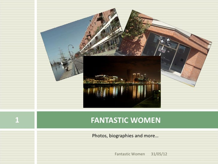 1   FANTASTIC WOMEN    Photos, biographies and more…             Fantastic Women   31/05/12