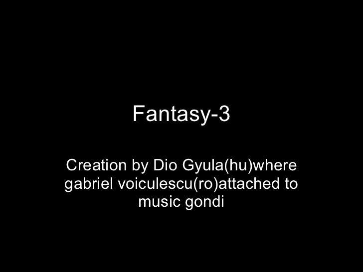 Fantasy-3 Creation by Dio Gyula(hu)where gabriel voiculescu(ro)attached to music gondi