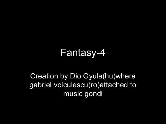 Fantasy-4 Creation by Dio Gyula(hu)where gabriel voiculescu(ro)attached to music gondi