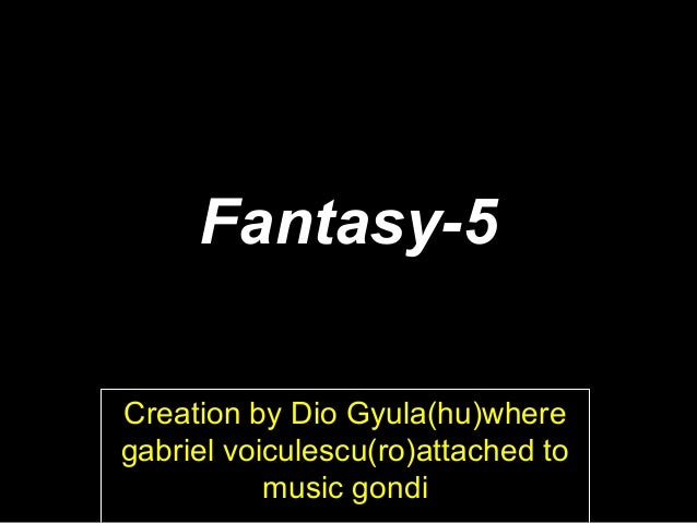 Fantasy-5 Creation by Dio Gyula(hu)where gabriel voiculescu(ro)attached to music gondi